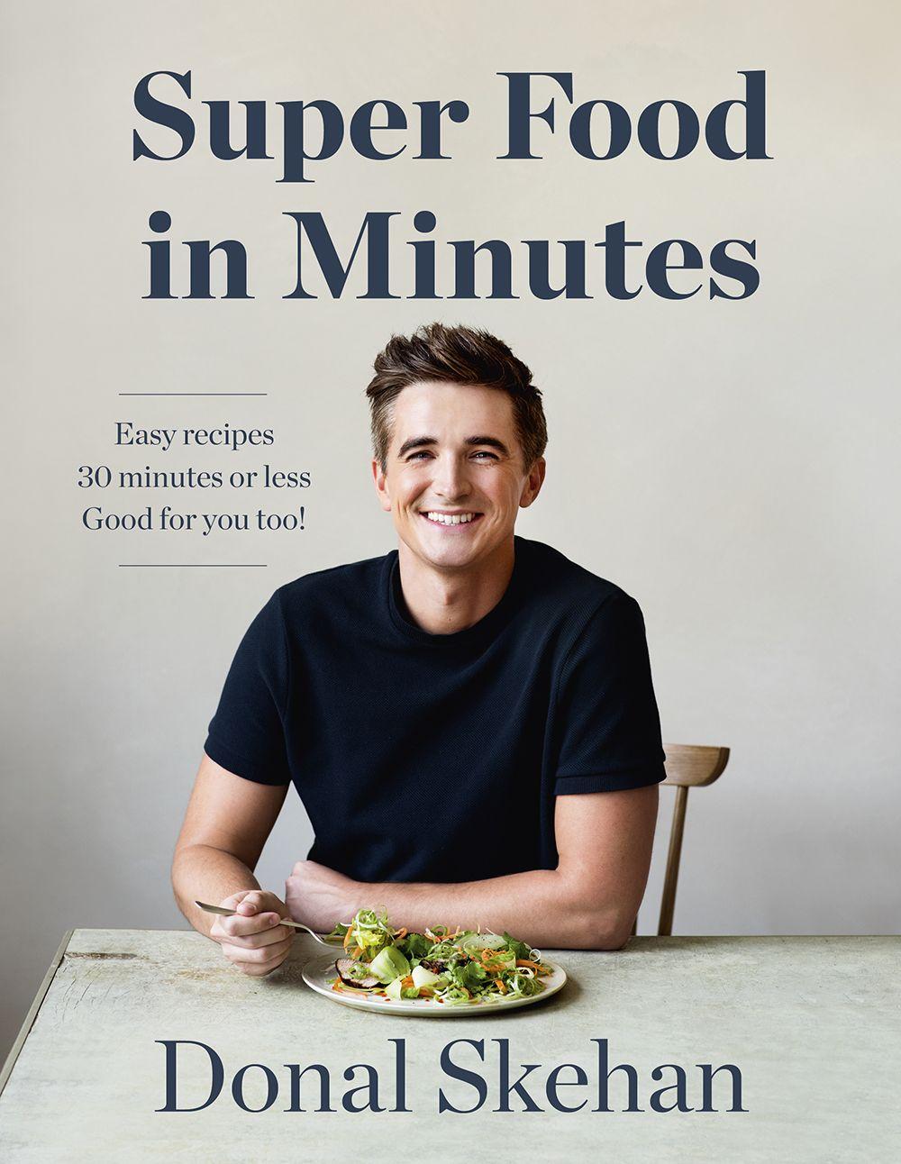 Donal Skehan's Super Food In Minutes.